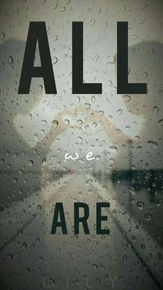 All we are...