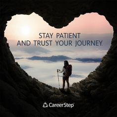 The journeys that require the most patience tend to be the most fulfilling. Stay with it and trust in yourself.