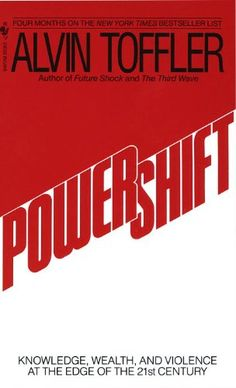 Powershift: Knowledge, Wealth, and Violence at the Edge of the 21st Century by Alvin Toffler,http://www.amazon.com/dp/0553292153/ref=cm_sw_r_pi_dp_5Bh9sb10JRTWPQS4
