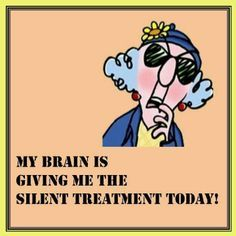 Fibro sayings quotes & some funny things - Maxine Humor - Maxine Humor meme - - foggy brain The post Fibro sayings quotes & some funny things appeared first on Gag Dad. Funny Cartoons, Funny Jokes, Dad Jokes, Old Age Humor, Senior Humor, The Silent Treatment, Frases Humor, Thing 1, Thats The Way