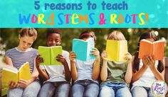 Reasons to Teach Word Stems and Roots