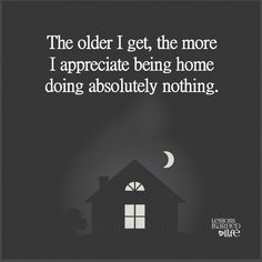 Absolutely true :) I've put in my 40 years of getting up early 5-6 days a week. I'm retired and look forward to sleeping in, reading books, playing on social media, etc. You might get out and do more...that's great if that's what you enjoy, but being home is my enjoyment, and I don't feel one bit guilty about it :)
