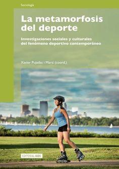 La metamorfosis del deporte : investigaciones sociales y culturales del fenómeno…