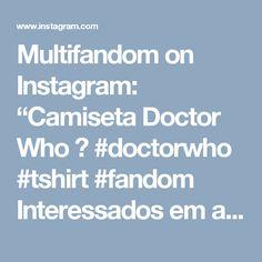 "Multifandom on Instagram: ""Camiseta Doctor Who 😍 #doctorwho #tshirt #fandom Interessados em adquirir o produto tratar por email."""