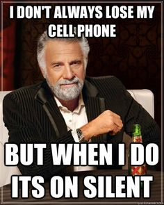 i dont always lose my cell phone but when i do its on silen - The Most Interesting Man In The World