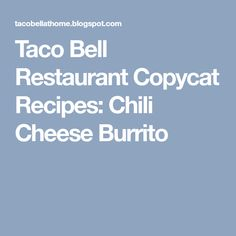 CHILI CHEESE BURRITO Taco Bell Copycat Recipe Serves 8 1 can refried beans 1 pound ground beef 2 pounds shredded cheddar cheese Restaurant Recipes, Seafood Recipes, Cooking Recipes, Taco Bell Recipes, Mexican Food Recipes, Supreme Tacos, Taco Bell Copycat, Crunch Wrap, Crunch Recipe