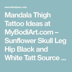 Mandala Thigh Tattoo Ideas at MyBodiArt.com – Sunflower Skull Leg Hip Black and White Tatt Source by rosieposiecupca