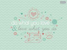 """Wallpaper inspirador para download. - """"Faça o que você ama e ame o que você faz."""""""