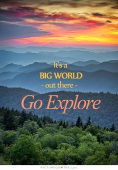 It's a big world out there, go explore. Picture Quotes.