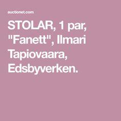 """STOLAR, 1 par, """"Fanett"""", Ilmari Tapiovaara, Edsbyverken."""