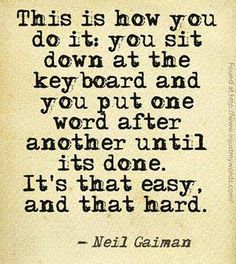 Neil Gaiman on writing. Except, I hand write.