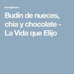 Budín de nueces, chia y chocolate - La Vida que Elijo