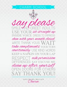 Charm School Etiquettte: Say Please.... Say Thank You... and all the stuff in between.  from http://www.southernbellescharm.com/charm-school#
