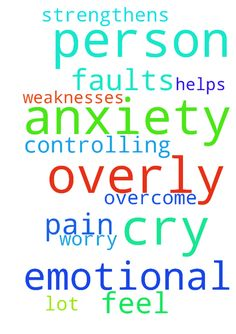 I am an overly emotional person with anxiety. I cry, - I am an overly emotional person with anxiety. I cry, feel a lot of pain, and worry. I am also very controlling. Please pray that God strengthens me, and helps me overcome my faults and weaknesses.  Posted at: https://prayerrequest.com/t/w8j #pray #prayer #request #prayerrequest