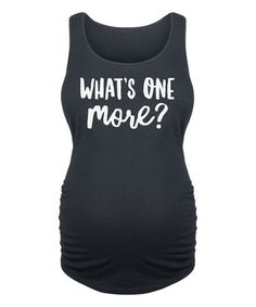 e7339e384b0a2 Another great find on #zulily! Black 'What's One More?' Maternity Tank