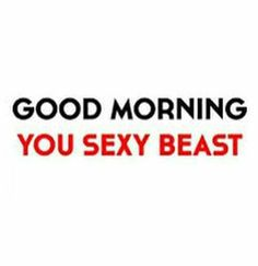 romantic sexy quotes for him Flirty Good Morning Quotes, Good Morning Quotes For Him, Morning Quotes Images, Good Morning Inspirational Quotes, Good Morning Love, Love Quotes For Him, Morning Messages, Morning Sayings, Morning Texts