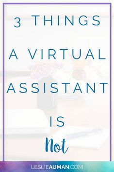 Virtual Assistant   Virtual Assistance   Virtual Assisting   A virtual assistant can do many things, but there are some things that a virtual assistant is not. Click through to read about some things that a VA isn't in order to better understand and work with your VA.