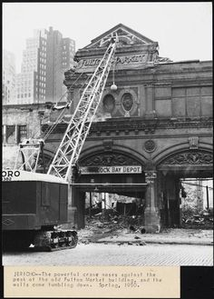 Demolition of the Fulton Fish Market.  Spring 1950.  Photos: 21 Buildings Of Old New York Being Demolished: Gothamist