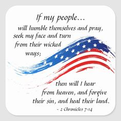 """Inspirational quote stickers depict the American flag and features Bible Verse 2 Chronicles 7:14, """"If my people,... will humble themselves, and pray, and seek my face, and turn from their wicked ways; then will I hear from heaven, and forgive their sin, and heal their land.""""~ Bible Scriptures, Bible Quotes, Scripture Cards, Faith Quotes, Biblical Verses, Calm Quotes, Bible Prayers, Prayer Quotes, Bible Art"""