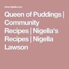 Queen of Puddings   Community Recipes   Nigella's Recipes   Nigella Lawson