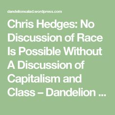Chris Hedges: No Discussion of Race Is Possible Without A Discussion of Capitalism and Class – Dandelion Salad