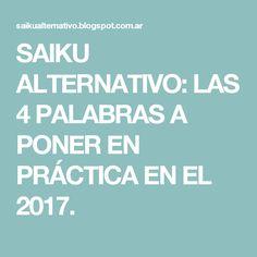 SAIKU ALTERNATIVO: LAS 4 PALABRAS A PONER EN PRÁCTICA EN EL 2017.