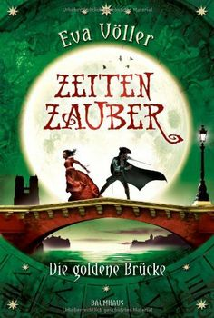 Zeitenzauber Teil 2 - Die goldene Brücke: Band 2 von Eva Völler, http://www.amazon.de/dp/3833901683/ref=cm_sw_r_pi_dp_gcvasb1YA19F5