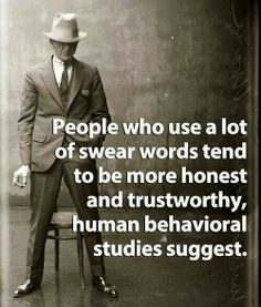 Sh*t...I gotta start  using more  f****** cuss words! D***! Lol! I already feel more trustworthy! :)