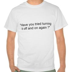 "$$$ This is great for          	""Have you tried turning it off and on again ?"" T-shirt           	""Have you tried turning it off and on again ?"" T-shirt We provide you all shopping site and all informations in our go to store link. You will see low prices onDeals          	...Cleck Hot Deals >>> http://www.zazzle.com/have_you_tried_turning_it_off_and_on_again_tshirt-235340294688436376?rf=238627982471231924&zbar=1&tc=terrest"