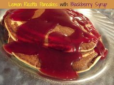 Country Pickins: Lemon Ricotta Pancakes with Blackberry Syrup