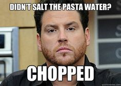 Scott Conant Chopped Food network...lol funny because its true. Do NOT serve this man pasta. Or else. One of my top 3 favorite judges xo. Digging that sassy beard too ;)