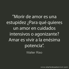 Palabras de Amor y de Aliento  ❤️  Amar es vivir al máximo! ! No sufras en vano... #WalterRiso