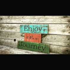 Check out this item in my Etsy shop https://www.etsy.com/listing/205215510/wooden-sign-enjoy-the-journey
