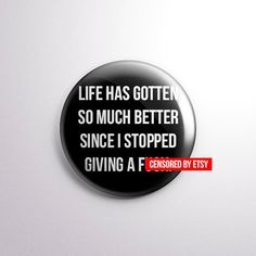 """Life Has Gotten So Much Better Since I Stopped Giving A Fuck - 1"""" Pinback Button - Mature Content"""