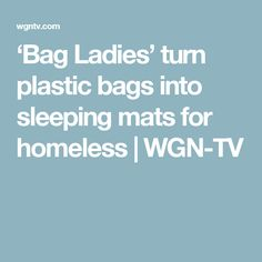'Bag Ladies' turn plastic bags into sleeping mats for homeless | WGN-TV if your state doesn't allow plastic bags, buy them here: https://www.uline.com/Product/Detail/S-3632/Shopping-Bags-Plastic/T-Shirt-Bags-Thank-You-Script-12-x-7-x-22-5-Mil?pricode=WY732&gadtype=pla&id=S-3632Q&gclid=CMGPrP2Xn88CFUFrfgodbNoFtQ&gclsrc=aw.ds