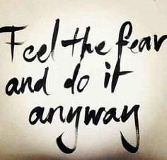 Feel the Fear, keep going! #WordsOfTruth #WordsToInspire #LifeQuotes #Well