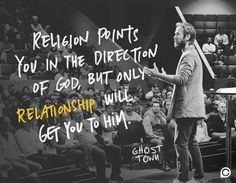 """Religion points you in the direction of God, but only relationship will get you to Him."" -Pete Hixson #CPGhostTown"