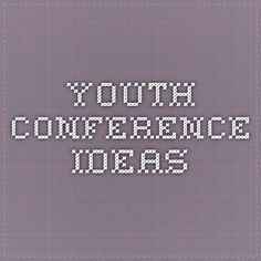 Youth Conference Ideas