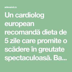 Un cardiolog european recomandă dieta de 5 zile care promite o scădere în greutate spectaculoasă. Bazată pe ouă, ca principală sursă de proteine, aceasta este recomandată numai persoanelor care nu au probleme de sănătate. Cancer, Cardiology