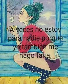 A veces no estoy para nadie. Favorite Quotes, Best Quotes, Love Quotes, Inspirational Quotes, Smart Quotes, Motivational, Start Ups, Spanish Quotes, Positive Quotes