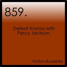 Percy Jackson and the Olympians.    Fictional bucket list