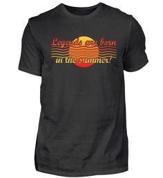 Legends Legende born in summer sommer Party, Summer, Mens Tops, Summer Design, Birthday Celebrations, Funny Sayings, Legends, Gift, Summer Time