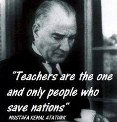 Quote by the founder of Republic of Turkey - Mustafa Kemal Ataturk Republic Of Turkey, The Republic, Leadership Quotes, Education Quotes, Persepolis Book, Ataturk Quotes, Teachers Be Like, Knowledge And Wisdom, Fathers Love