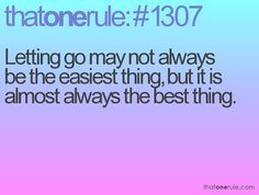 Letting go may not always be the easiest thing, but it is almost always the best thing.
