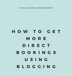 HOW TO GET MORE DIRECT BOOKINGS USING BLOGGING How To Become, How To Get, Create Website, Marrakech, Blogging, Management, Hacks, Social Media, Writing