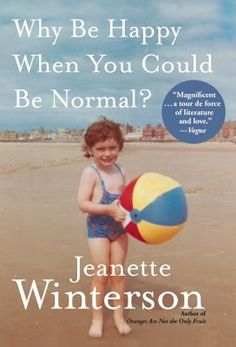 Why Be Happy When You Could Be Normal?/Jeanette Winterson/Fountain Bookstore
