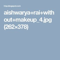 aishwarya+rai+without+makeup_4.jpg (262×378)