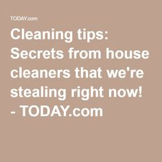 Cleaning tips: Secrets from house cleaners that we're stealing right now! - TODAY.com