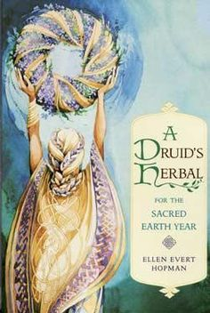 Druid's Herbal for the Sacred Earth Year by Ellen Evert Hopman: Showing the reader how to use herbs to create rituals in celebration of festivals, the passing of life, births, blessings, weddings, fun
