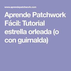 Aprende Patchwork Fácil: Tutorial estrella orleada (o con guirnalda)